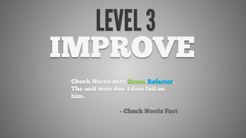 IMPROVE Chuck Norris uses Green-Refactor. The u...