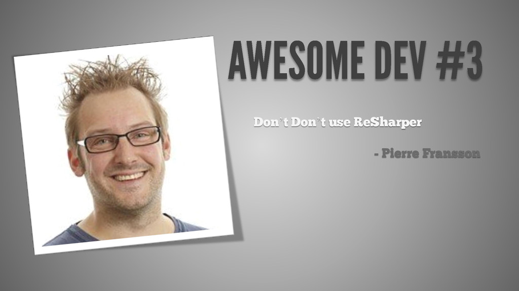Don't Don't use ReSharper - Pierre Fransson