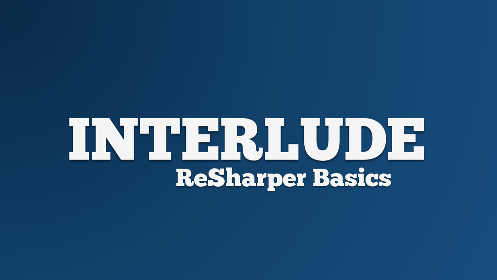 INTERLUDE ReSharper Basics