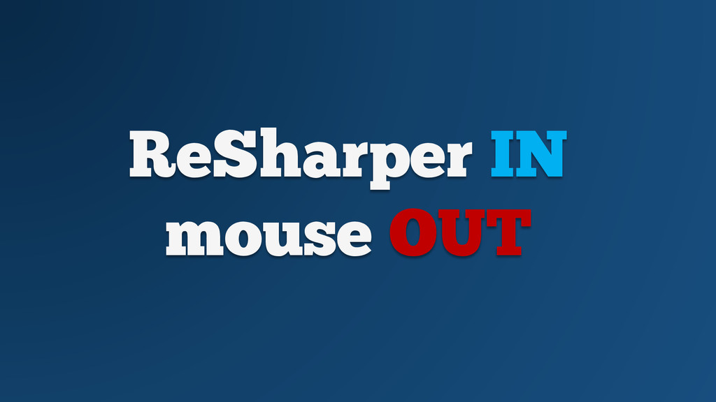 ReSharper IN mouse OUT