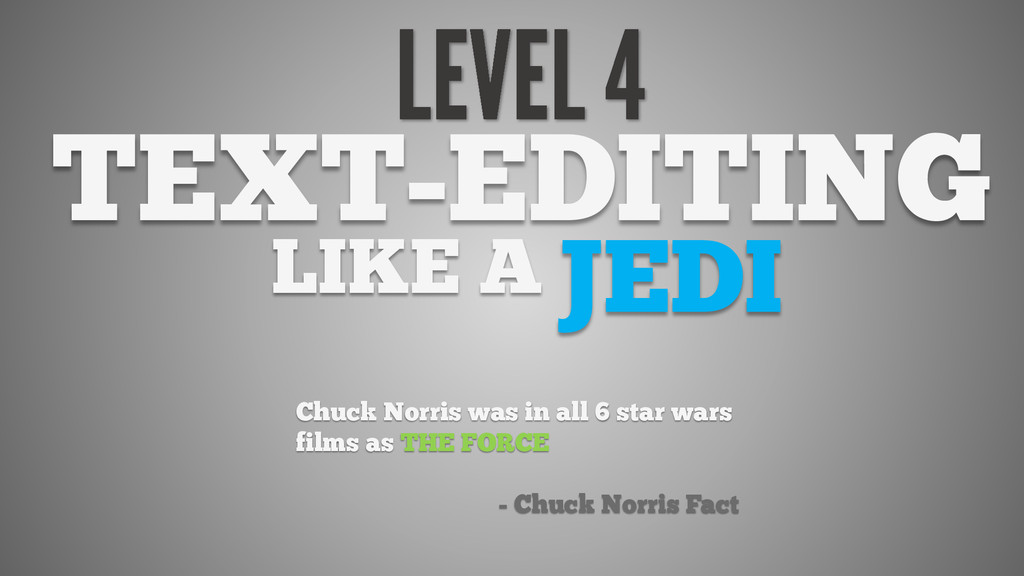 TEXT-EDITING LIKE A JEDI Chuck Norris was in al...