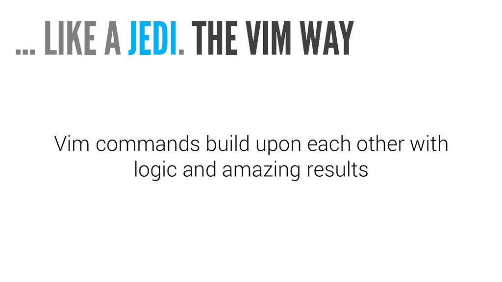 Vim commands build upon each other with logic a...