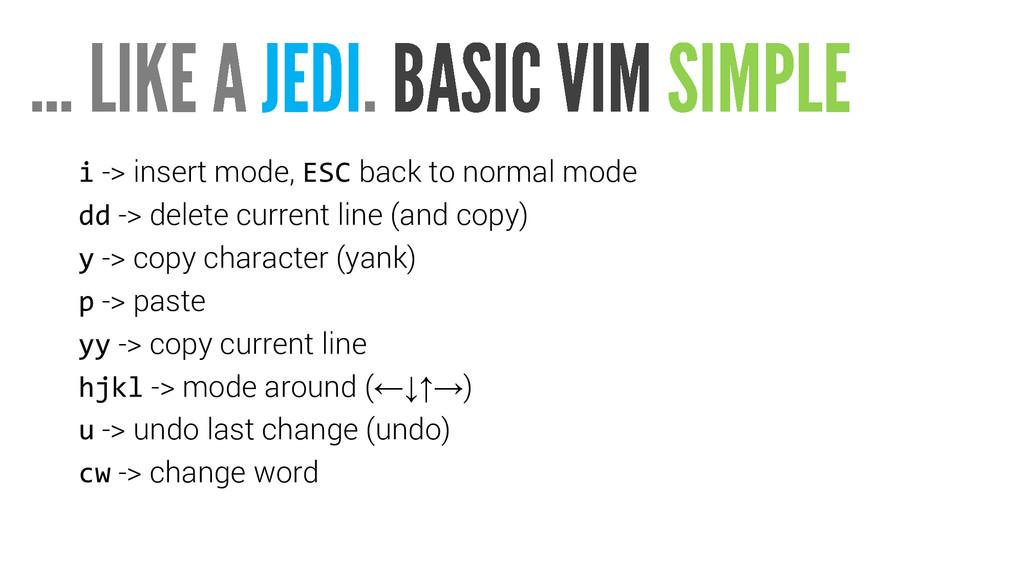 i -> insert mode, ESC back to normal mode dd ->...