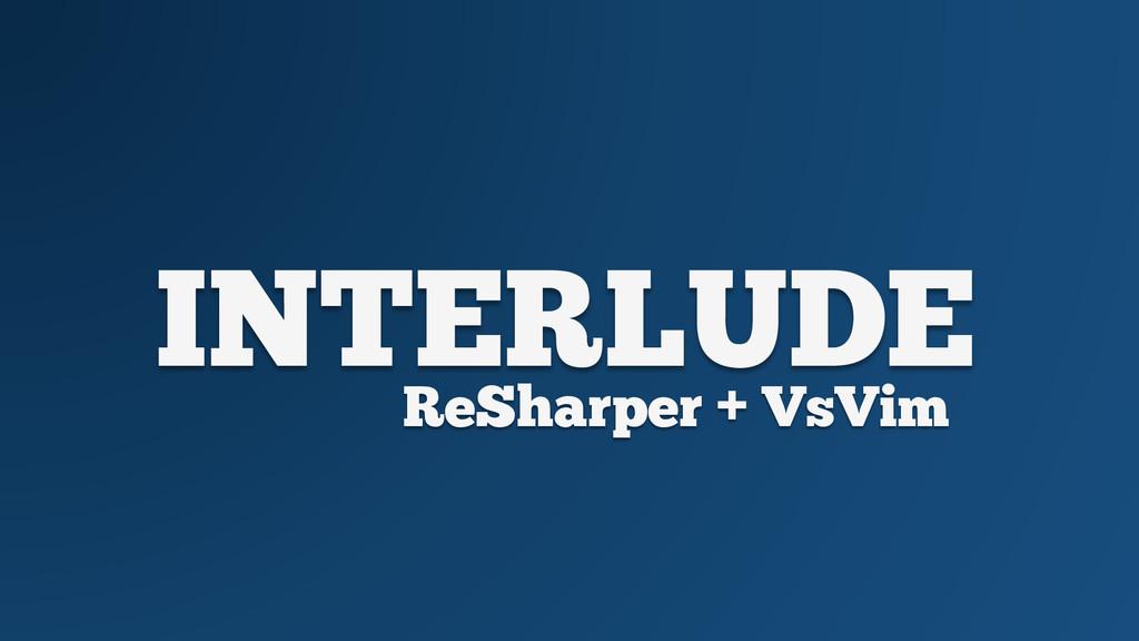 INTERLUDE ReSharper + VsVim
