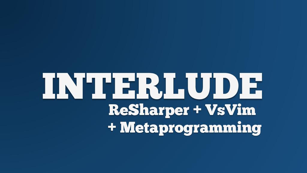 INTERLUDE ReSharper + VsVim + Metaprogramming