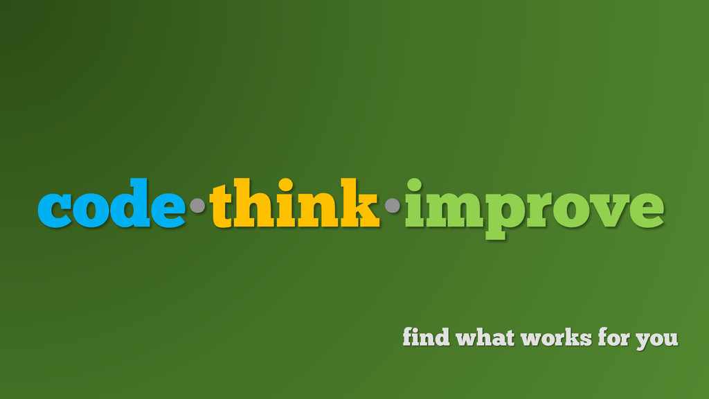 code•think•improve find what works for you