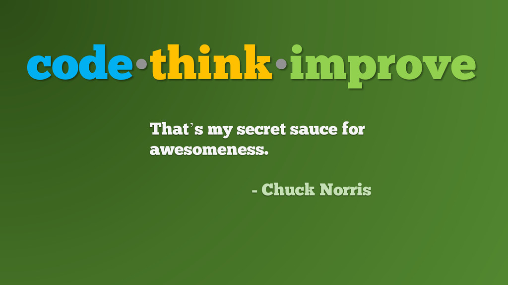 code•think•improve That's my secret sauce for a...