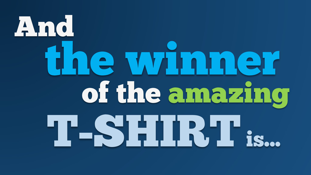 And T-SHIRTis... the winner of the amazing
