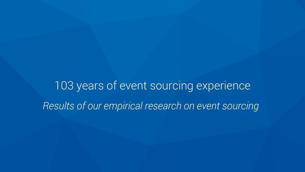103 years of event sourcing experience Results ...