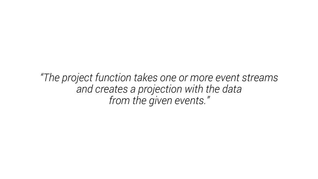 """The project function takes one or more event s..."