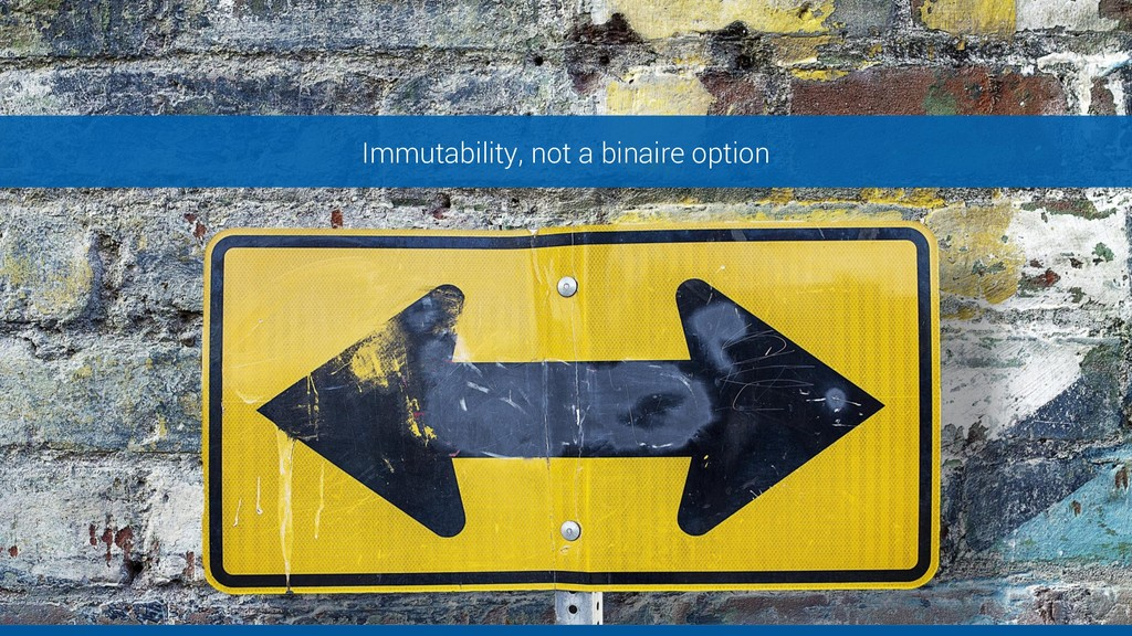 Immutability, not a binaire option