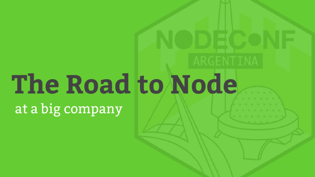 The Road to Node at a big company