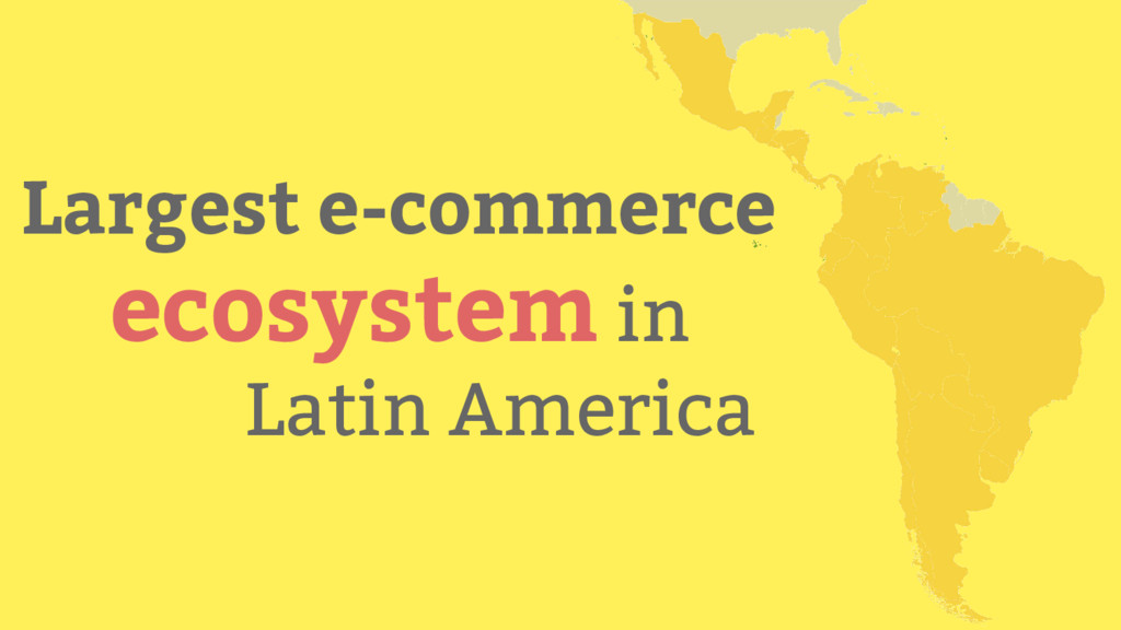 Largest e-commerce ecosystem in Latin America
