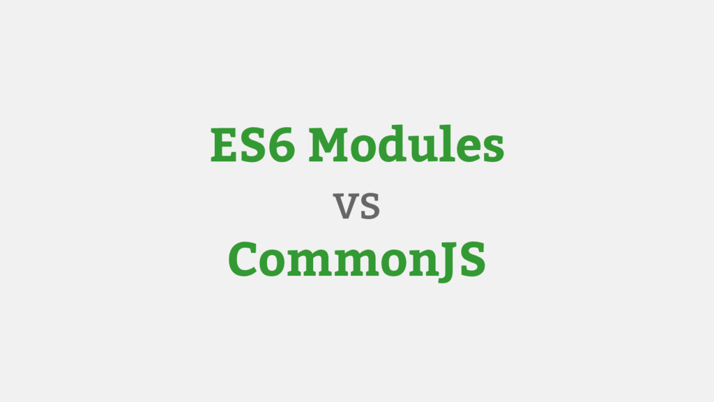 ES6 Modules vs CommonJS