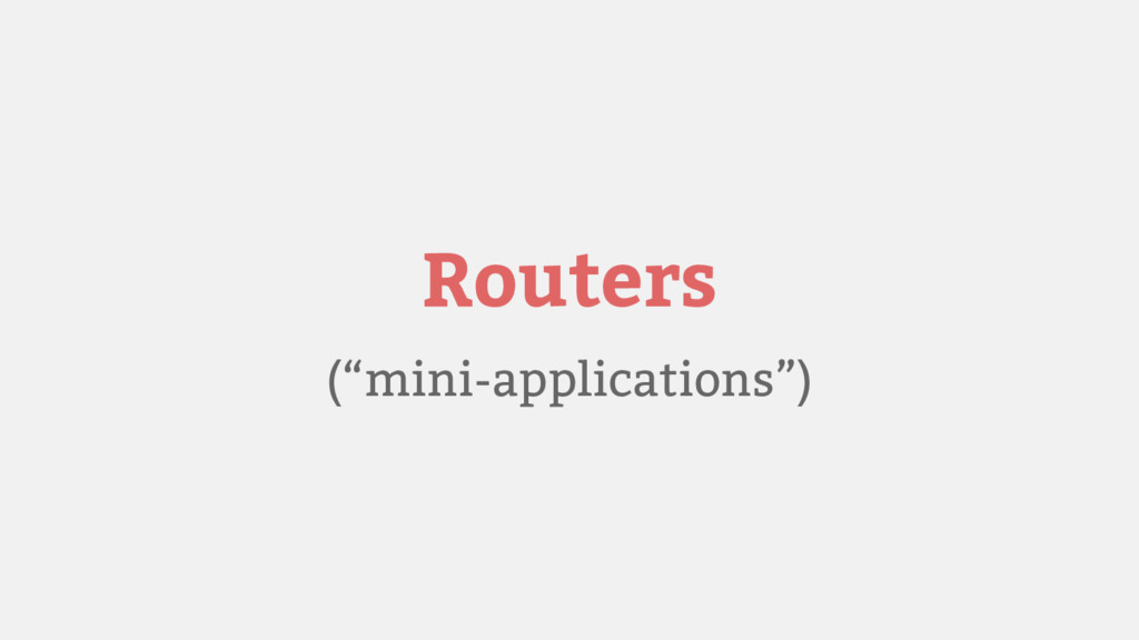 "Routers (""mini-applications"")"