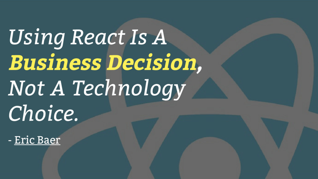 Using React Is A Business Decision, Not A Techn...