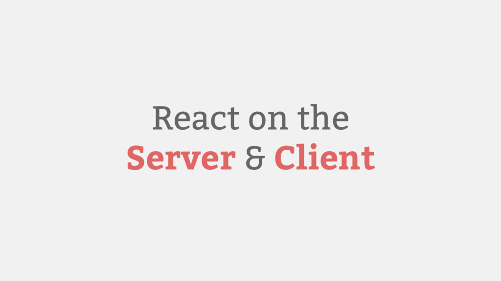React on the Server & Client