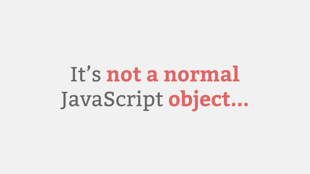 It's not a normal JavaScript object...