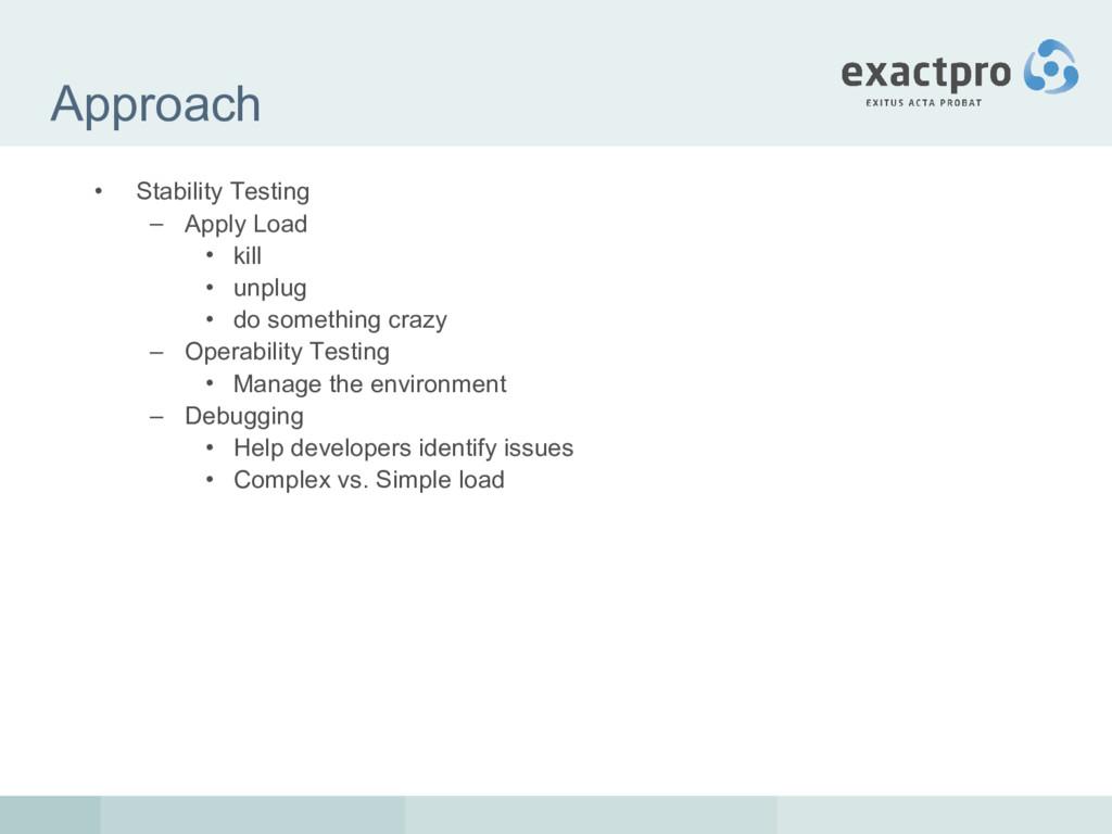Approach • Stability Testing – Apply Load • kil...