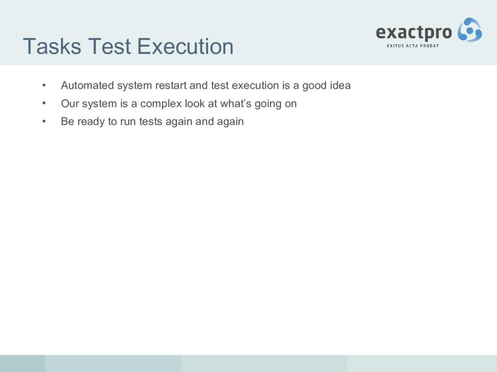 Tasks Test Execution • Automated system restart...