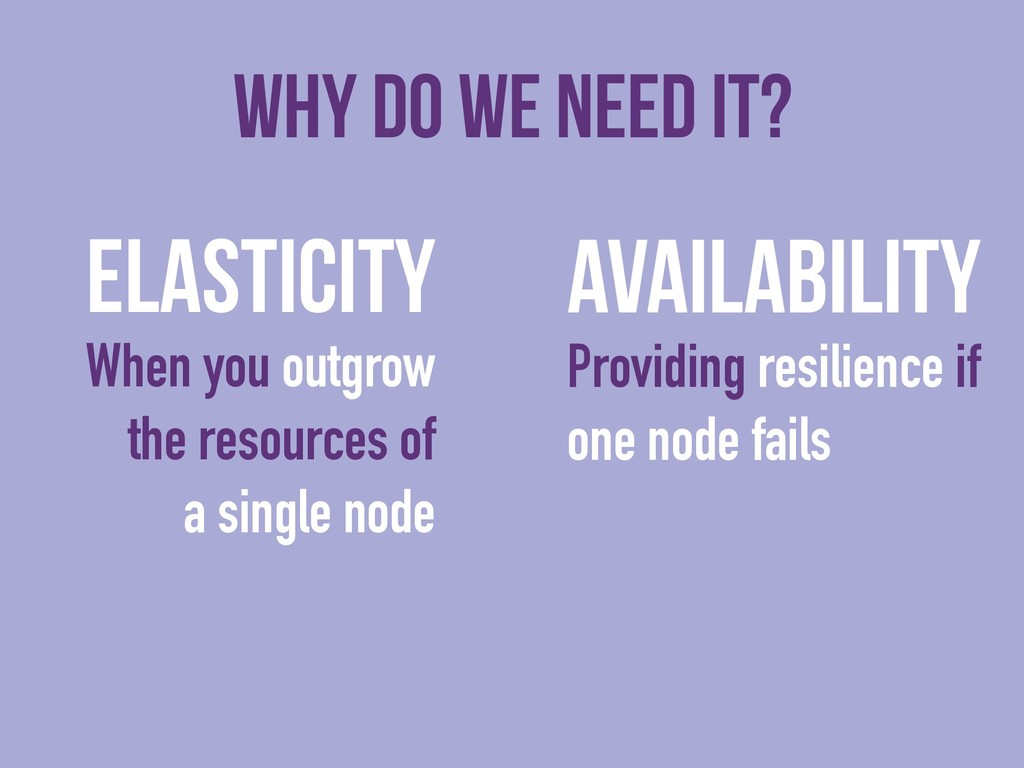 Why do we need it? Elasticity When you outgrow ...