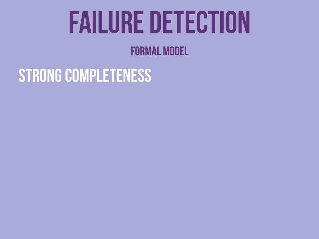 Strong completeness Failure detection Formal mo...