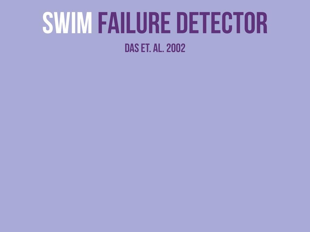SWIM Failure detector das et. al. 2002