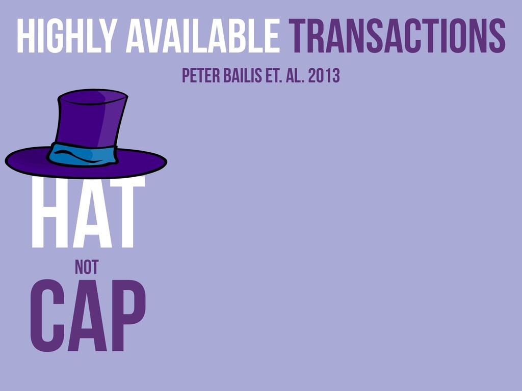Highly Available Transactions Peter Bailis et. ...