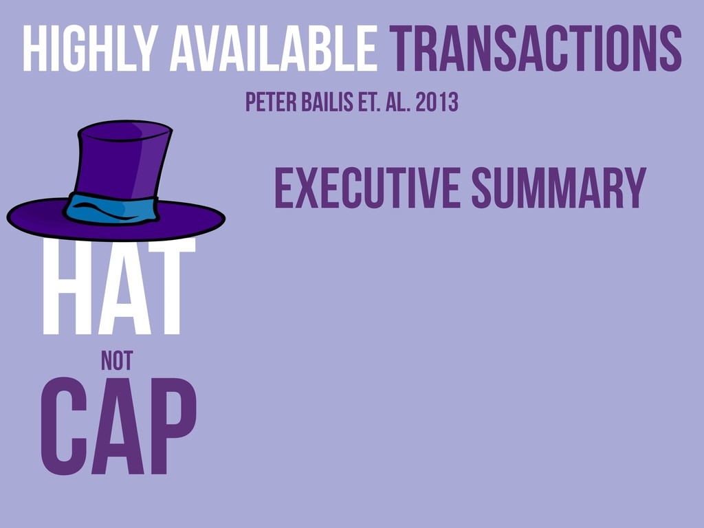 Executive Summary Highly Available Transactions...