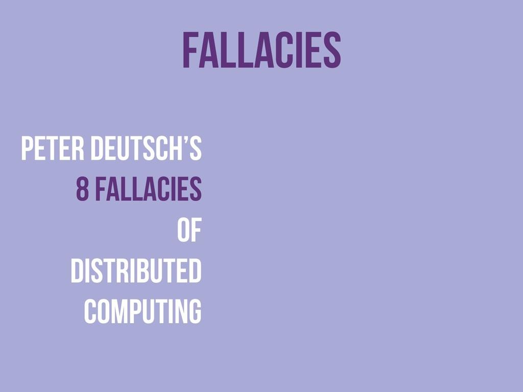 Fallacies Peter Deutsch's 8 Fallacies of Distri...