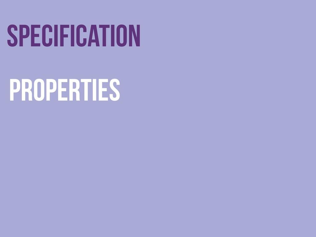 Specification Properties
