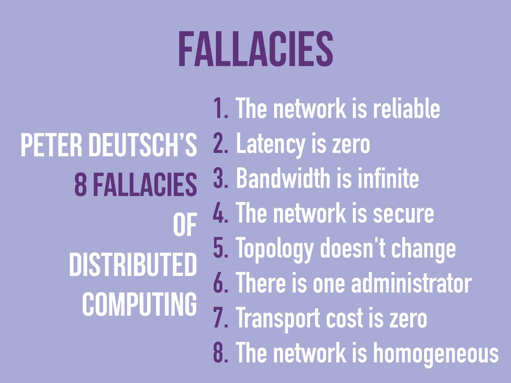 Fallacies 1. The network is reliable 2. Latency...