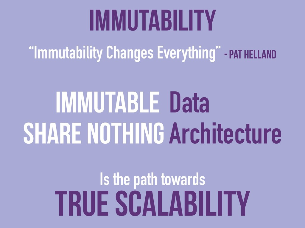 """Immutability Changes Everything"" - Pat Helland..."