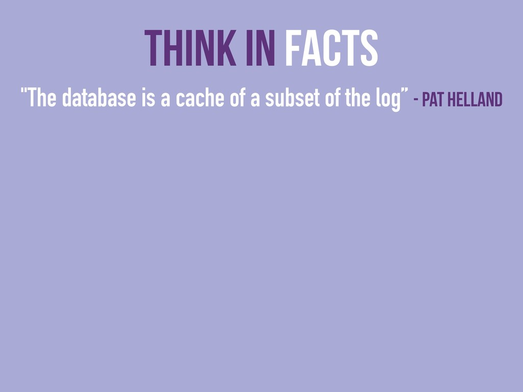 """""""The database is a cache of a subset of the log..."""