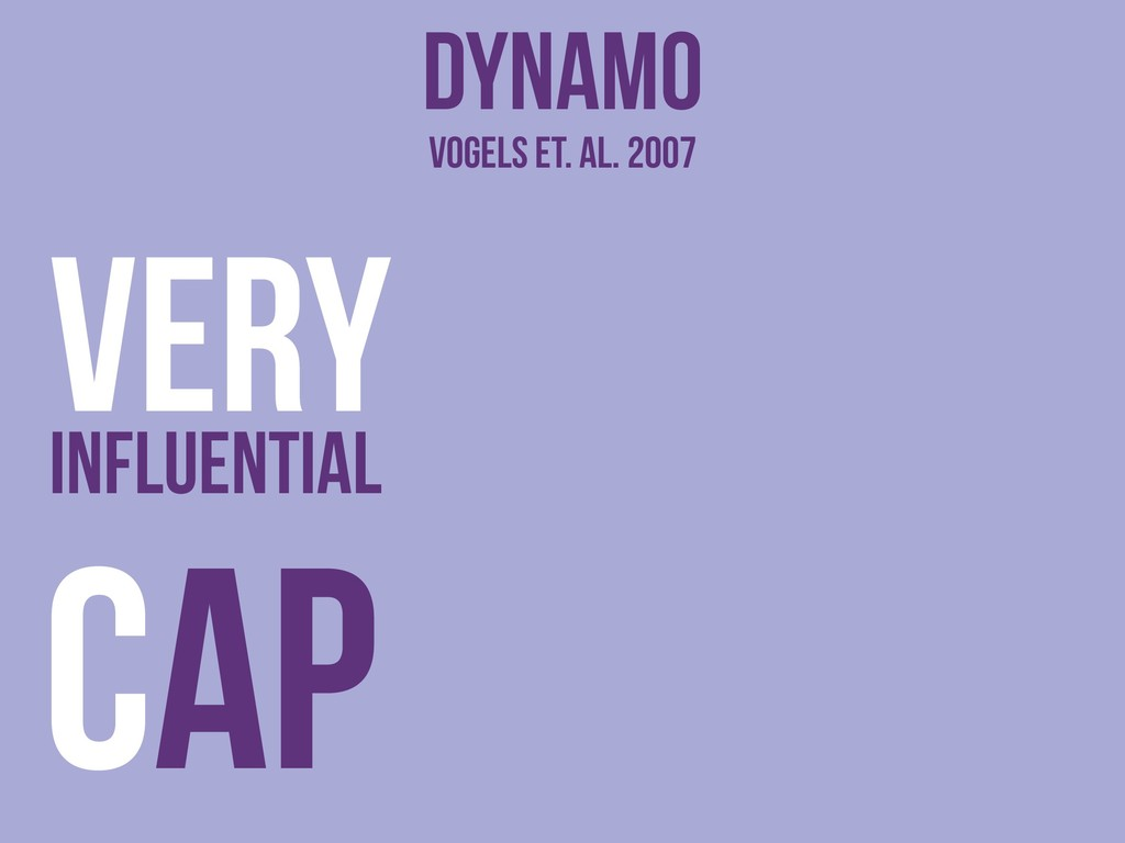 Dynamo VerY influential CAP Vogels et. al. 2007