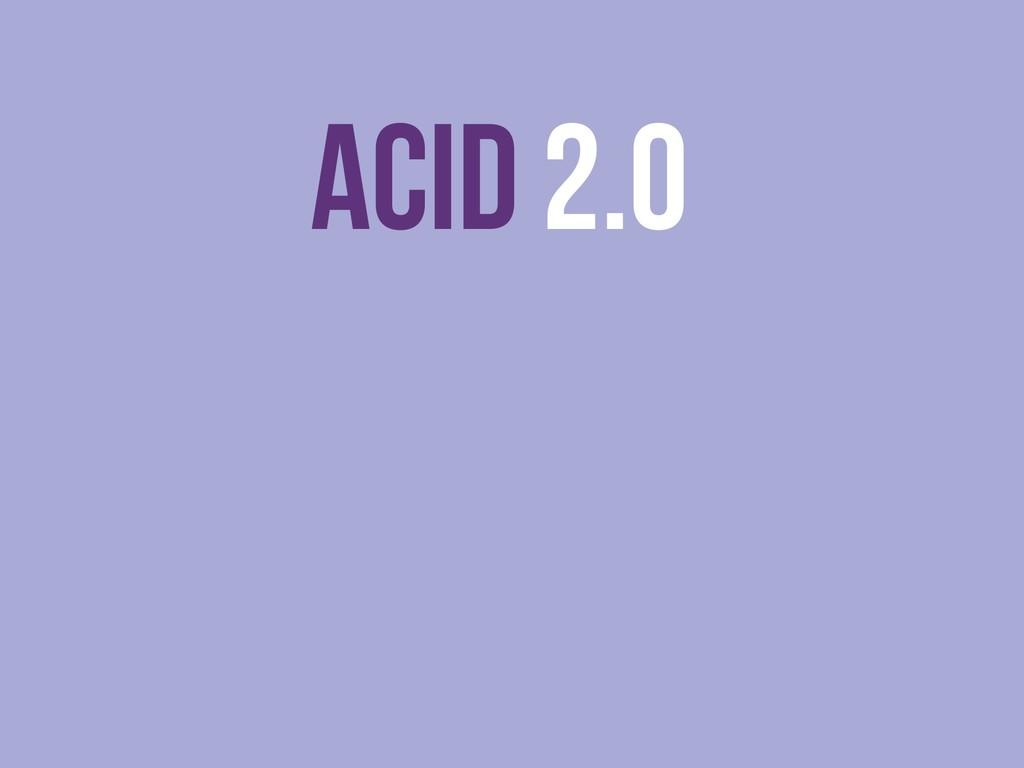ACID 2.0