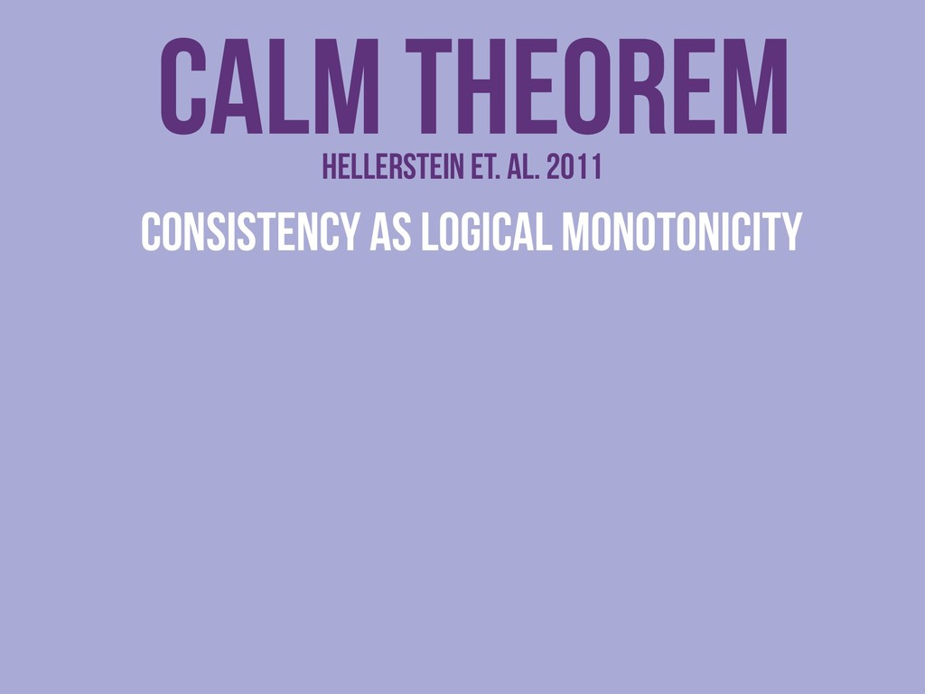 CALM theorem Consistency As Logical Monotonicit...