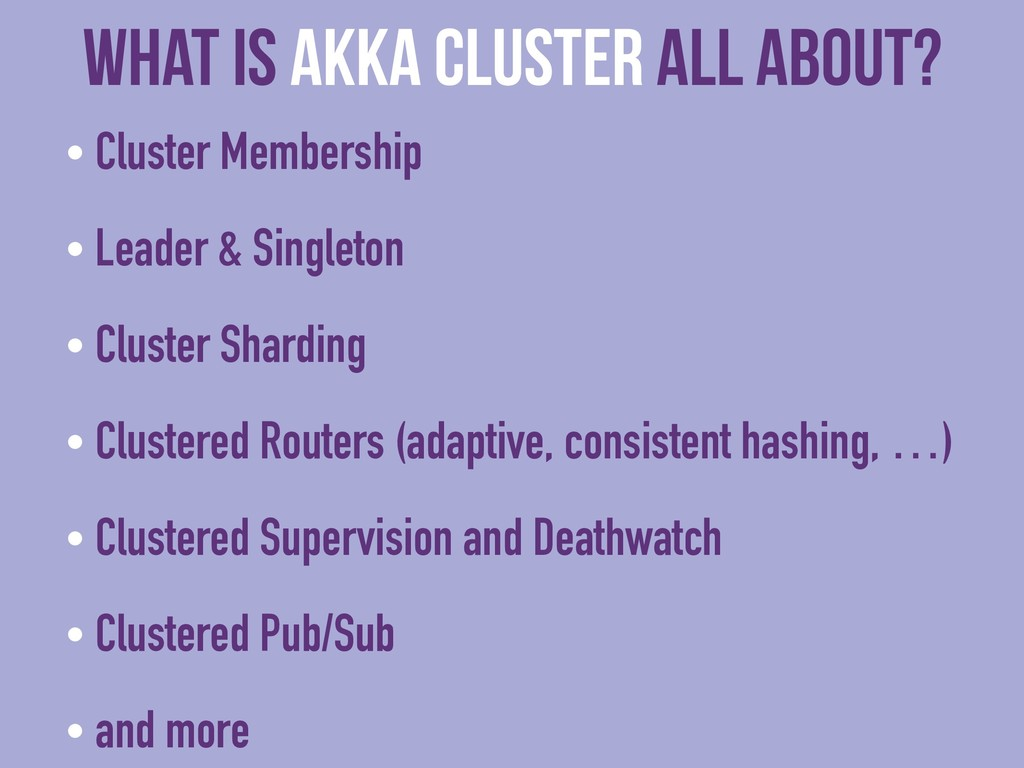 What is Akka CLUSTER all about? • Cluster Membe...