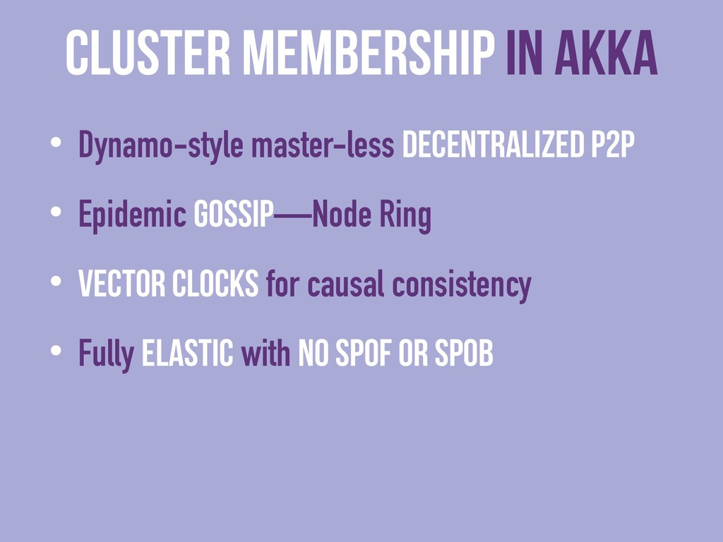 cluster membership in Akka • Dynamo-style maste...