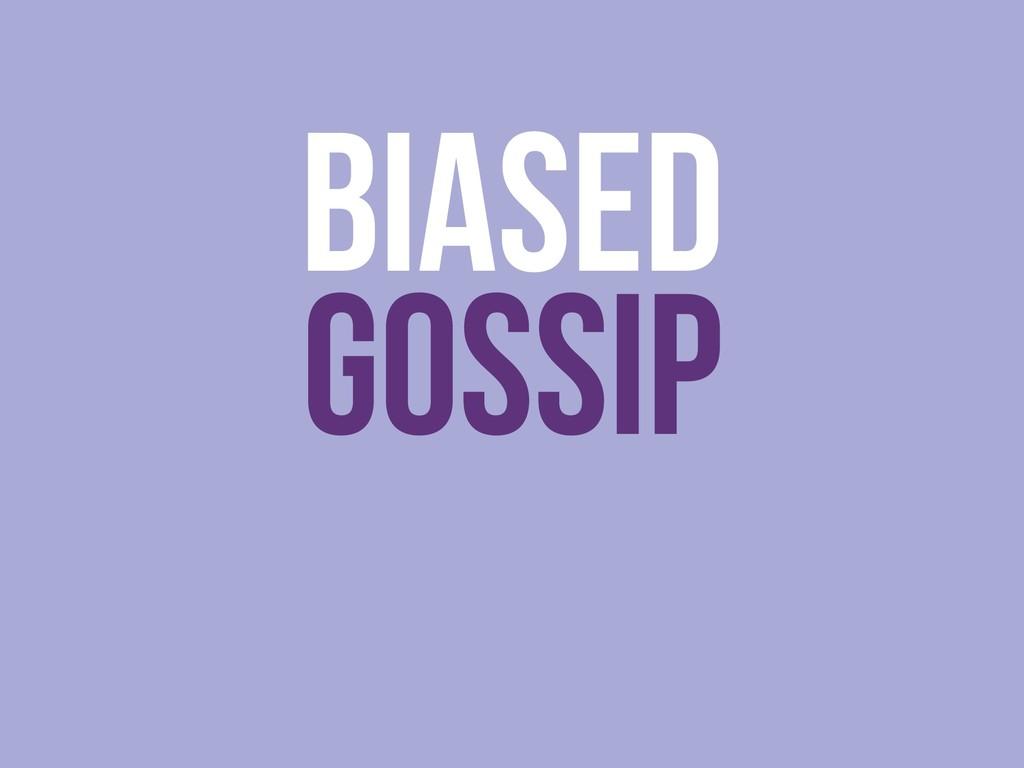 GOSSIP BIASED