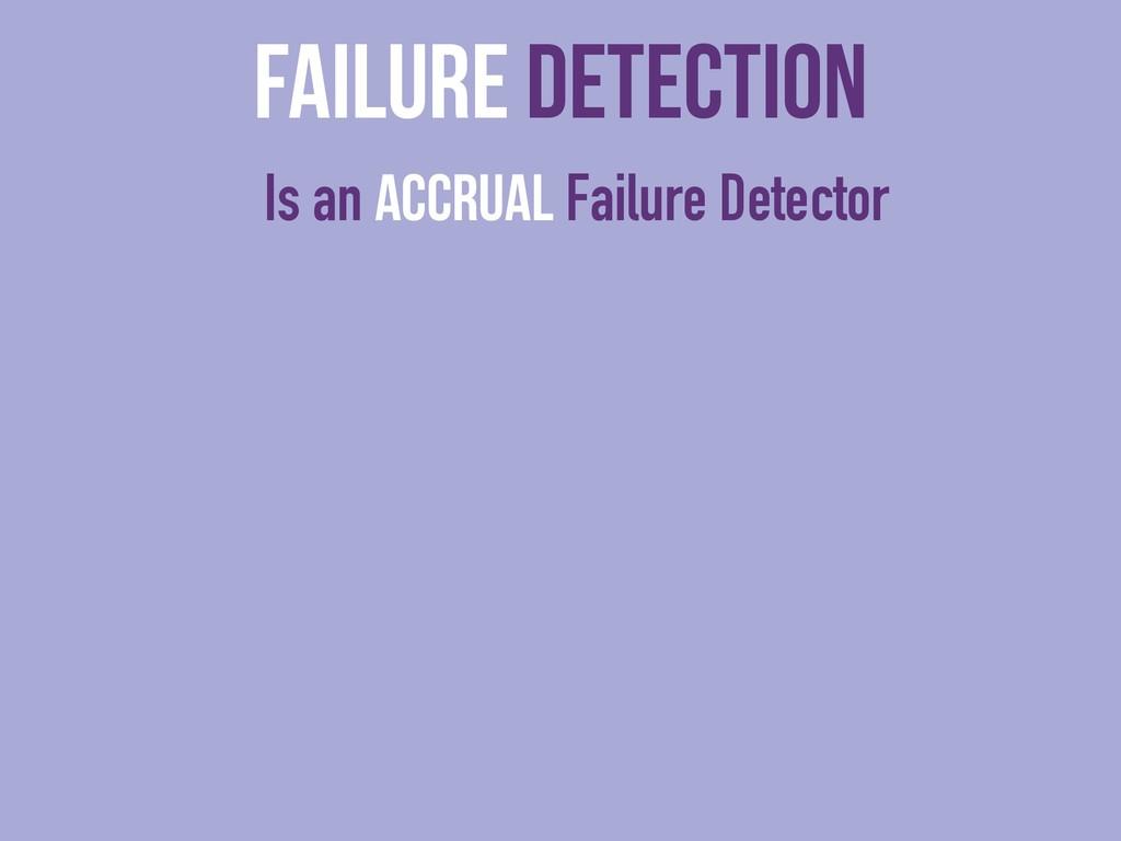 Failure Detection Is an Accrual Failure Detector