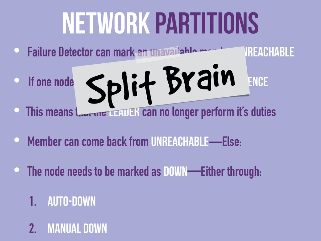 Network Partitions • Failure Detector can mark ...