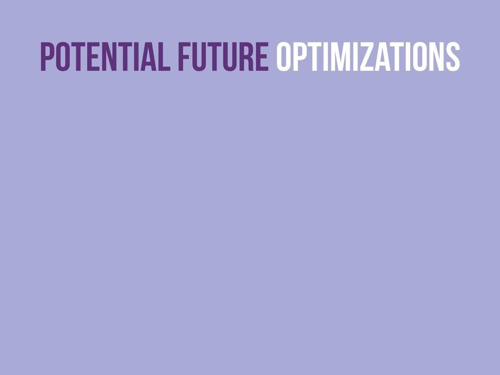 Potential FUTURE Optimizations