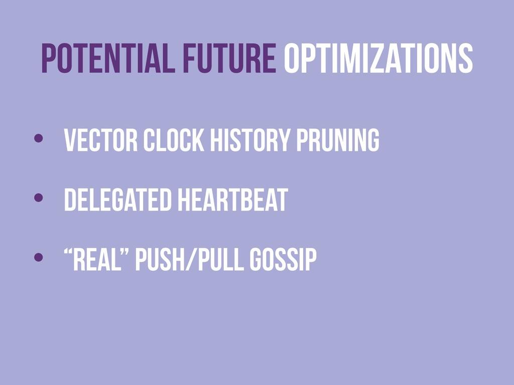 Potential FUTURE Optimizations • Vector Clock H...