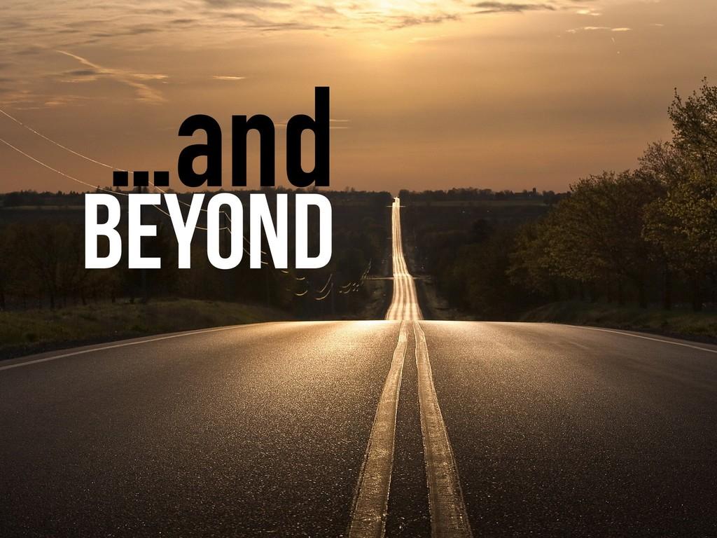 Beyond …and