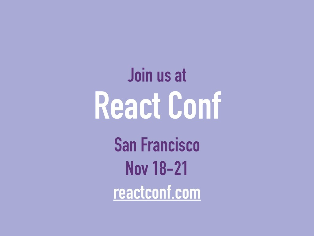 Join us at React Conf San Francisco Nov 18-21 r...