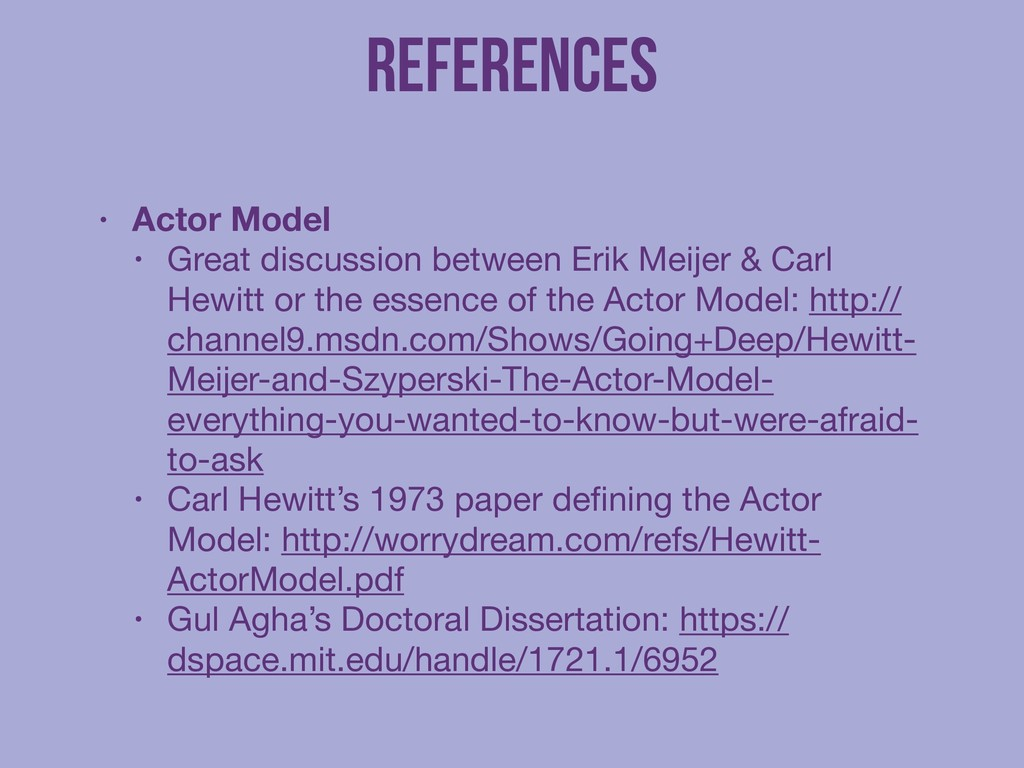 References ! • Actor Model • Great discussion b...