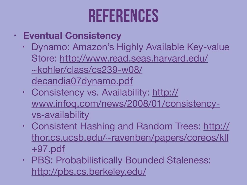 References • Eventual Consistency • Dynamo: Ama...
