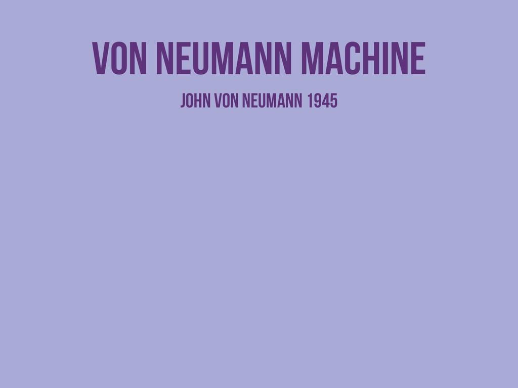 Von neumann machine John von Neumann 1945