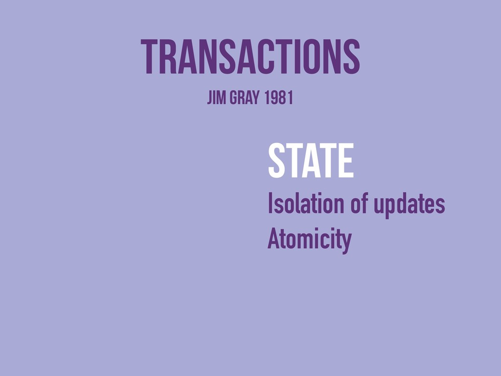 transactions state Isolation of updates Atomici...
